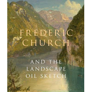 Frederic Church and the Landscape Oil Sketch (BOK)