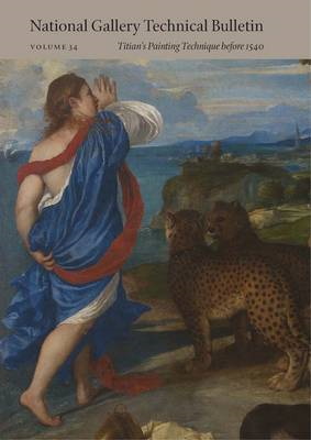 National Gallery Technical Bulletin: v.34: Titian's Painting Technique Before 1540 (BOK)