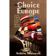 The Choice for Europe: Social Purpose and State Power from Messina to Maastricht (BOK)