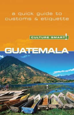 Guatemala - Culture Smart! The Essential Guide to Customs & (BOK)