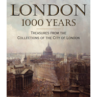 London 1000 Years: Treasures from the Collections of the City of London (BOK)