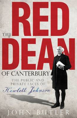 The Red Dean of Canterbury: The Public and Private Faces of Hewlett Johnson (BOK)