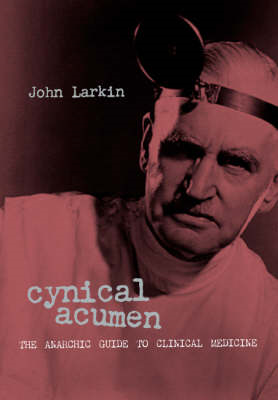 Cynical Acumen: The Anarchic Guide to Clinical Medicine (BOK)