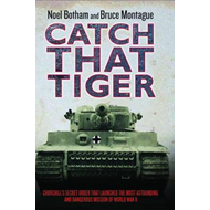 Catch That Tiger: Churchill's Secret Order That Launched the Most Astounding and Dangerous Mission o (BOK)