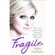Fragile: The True Story of My Lifelong Battle With Anorexia (BOK)