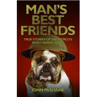 Man's Best Friends: True Stories of the World's Most Heroic Dogs (BOK)
