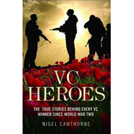 VC Heroes: The True Stories Behind Every Vc Winner Since World War Two (BOK)
