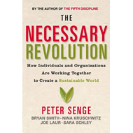 The Necessary Revolution: How Individuals and Organisations Are Working Together to Create a Sustain (BOK)