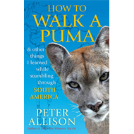 How to Walk a Puma: And Other Things I Learned While Stumbling Through South America (BOK)