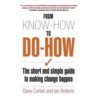 From Know-How to Do-How: The Short and Simple Guide to Making Change Happen (BOK)