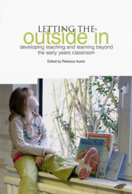 Letting the Outside in: Developing Teaching and Learning Beyond the Early Years Classroom (BOK)