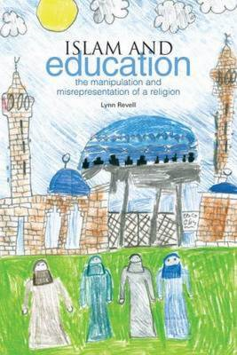 Islam and Education: the Manipulation and Misrepresentation of a Religion (BOK)