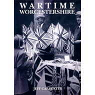 Wartime Worcestershire: County Life, 1939-45 (BOK)