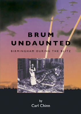 Brum Undaunted: Birmingham During the Blitz (BOK)