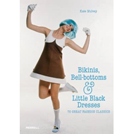 Bikinis, Bell-Bottoms and Little Black Dresses: 70 Great Fashion Classics (BOK)