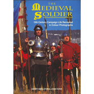 The Medieval Soldier: 15th Century Campaign Life Recreated in Colour Photographs (BOK)