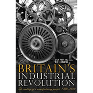 Britain's Industrial Revolution: The Making of a  Manufacturing People, 1700 - 1870 (BOK)