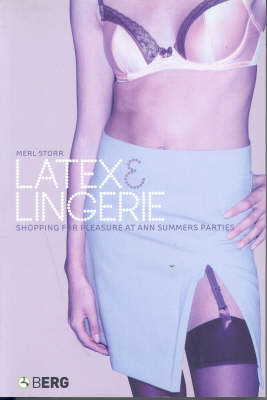 Latex and Lingerie: Shopping for Pleasure at Ann Summers Parties (BOK)
