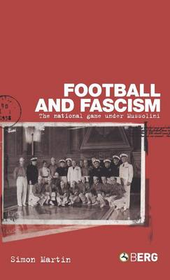 Football and Fascism: The National Game Under Mussolini (BOK)