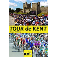 Tour De Kent: The Day the World's Greatest Bike Race Came to the Garden of England (BOK)