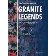 Granite Legends: Aberdeen's Sporting Heroes (BOK)