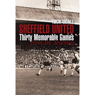 Sheffield United: Thirty Memorable Games from the Seventies (BOK)