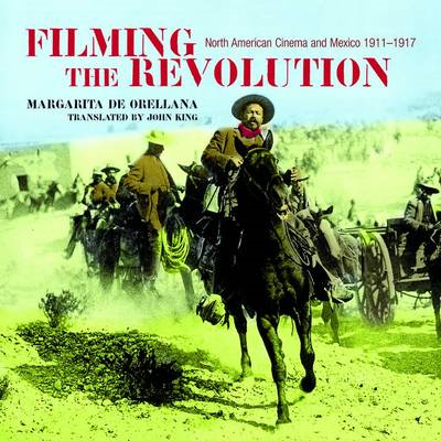 Filming Pancho: How Hollywood Shaped the Mexican Revolution (BOK)
