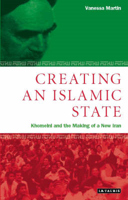 Creating an Islamic State: Khomeini and the Making of a New Iran (BOK)