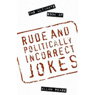 The Ultimate Book of Rude and Politically Incorrect Jokes (BOK)