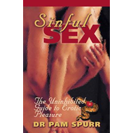 Sinful Sex: The Uninhibited Guide to Erotic Pleasure (BOK)