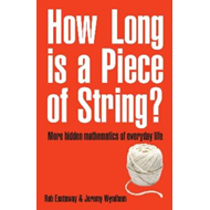 How Long is a Piece of String?: More Hidden Mathematics of Everyday Life (BOK)