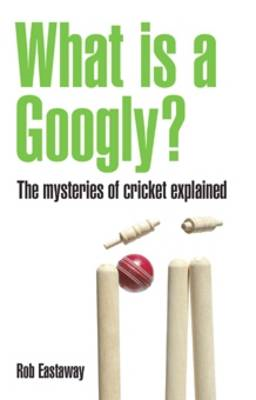 What is a Googly?: The Mysteries of Cricket Explained (BOK)