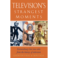 Television's Strangest Moments: Extraordinary But True Tales from the History of TV (BOK)