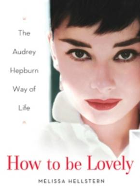 How to be Lovely: The Audrey Hepburn Way of Life (BOK)