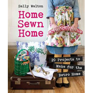 Home Sewn Home: 20 Projects to Make for the Retro Home (BOK)