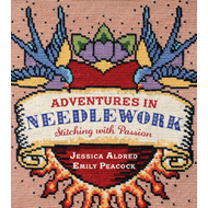 Adventures in Needlework: Stitching with Passion (BOK)