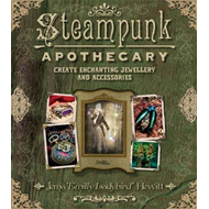 Steampunk Apothecary: Create Echanting Jewellery and Accessories (BOK)