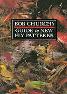 Bob Church's Guide to New Fly Patterns (BOK)