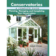 Conservatories, A Complete Guide: Planning, Managing and Completing Your Conservatory (BOK)