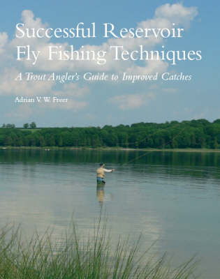 Successful Reservoir Fly Fishing Techniques: A Trout Angler's Guide to Improved Catches (BOK)