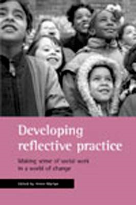 Developing Reflective Practice: Making Sense of Social Work in a World of Change (BOK)