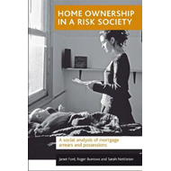 Home Ownership in a Risk Society: A Social Analysis of Mortgage Arrears and Possessions (BOK)