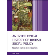 An Intellectual History of British Social Policy: Idealism Versus Non-idealism (BOK)