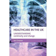 Healthcare in the UK: Understanding Continuity and Change (BOK)
