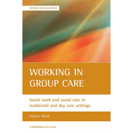 Working in Group Care: Social Work and Social Care in Residential and Day Care Settings (BOK)