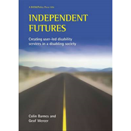 Independent Futures: Creating User-led Disability Services in a Disabling Society (BOK)