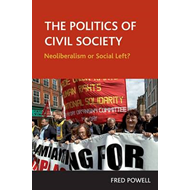 The Politics of Civil Society: Neoliberalism or Social Left? (BOK)