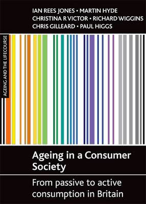 Ageing in a Consumer Society: From Passive to Active Consumption in Britain (BOK)