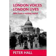 London Voices, London Lives: Tales from a Working Capital (BOK)