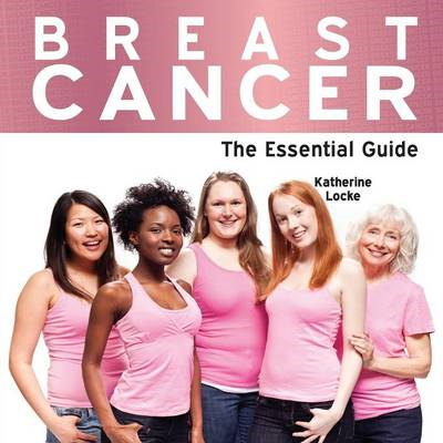 Breast Cancer: The Essential Guide (BOK)
